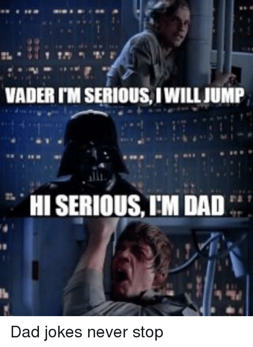 Vaderim Seriousiwill Jump Hi Serious Im Dad Dad Jokes