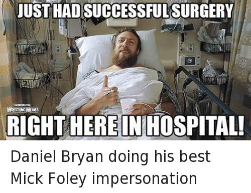 Wrestling, World Wrestling Entertainment, and Best: JUST HADSUCCESSFUL SURGERY  STING  RIGHT HEREINHOSPITAL! Daniel Bryan doing his best Mick Foley impersonation