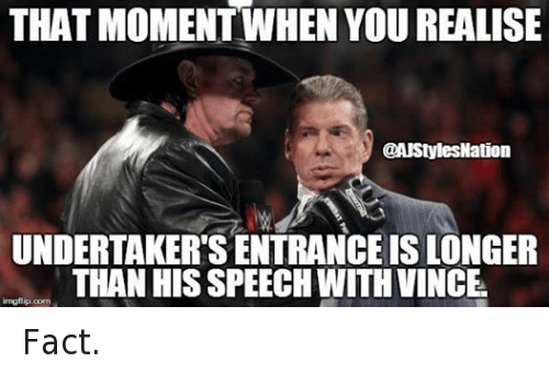 THAT MOMENT WHEN YOU REALISE UNDERTAKER'S ENTRANCEIS LONGER
