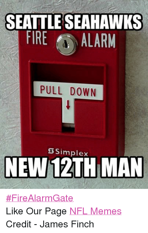 Fire, Meme, and Memes: SEATTLE SEAHAWKS  FIRE ALARM  PULL DOWN  3 Simplex  MAN #FireAlarmGate Like Our Page NFL Memes Credit - James Finch