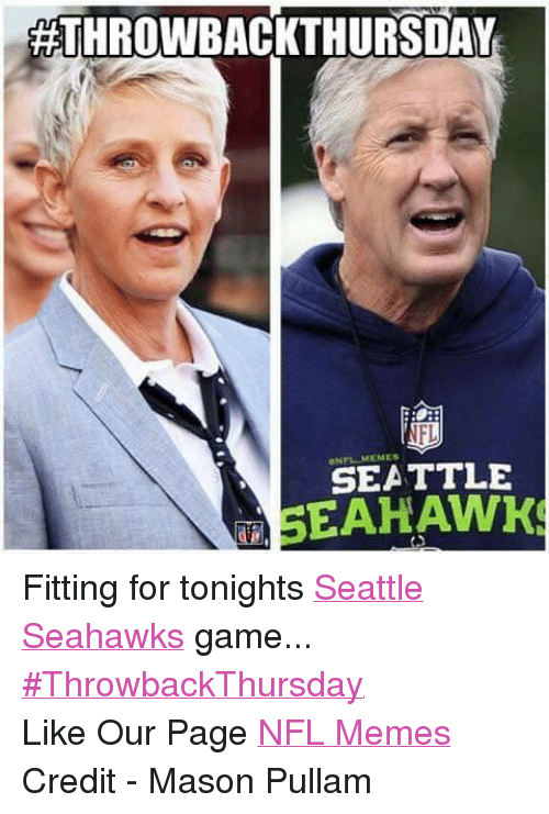 Meme, Memes, and Nfl: ATHROWBACKTHURSDAY  NFL  SEATTLE  SEAHAWKS Fitting for tonights Seattle Seahawks game... #ThrowbackThursday Like Our Page NFL Memes Credit - Mason Pullam
