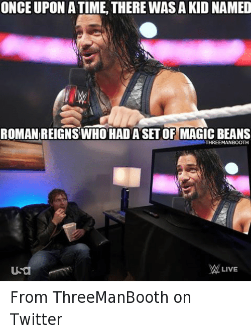 Roman Reigns, Twitter, and Wrestling: ONCE UPON A TIME. THERE WAS A KID NAMED  ROMAN REIGNS WHO HAD A SET OF MAGIC BEANS  THREEMANBOOTH  Usa  LIVE From ThreeManBooth on Twitter
