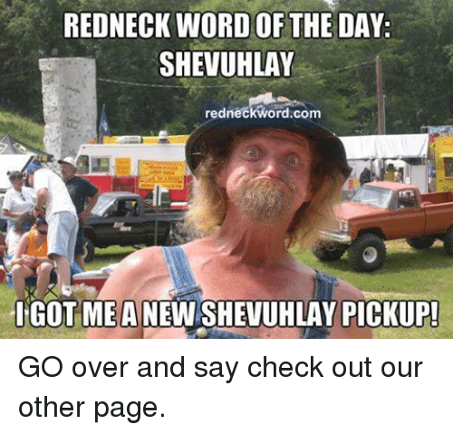 Facebook GO over and say check out 3f557a redneck word of the day shevuhlay redneckwordcom igot mea pickup
