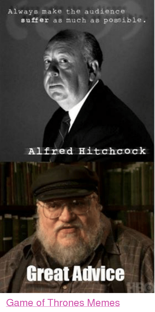 Facebook Game of Thrones Memes 599d44 always make the audience suffer as much as possible alfred hitchcock
