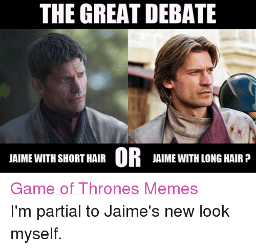 Facebook Game of Thrones Memes Im partial 814c95 the great debate or jaime with long hair jaime with short hair