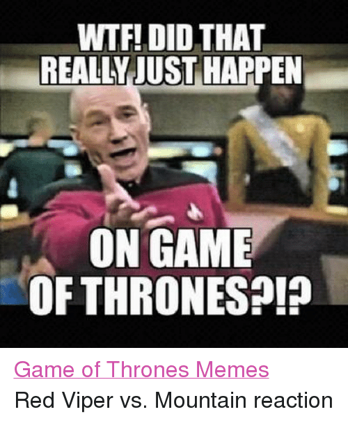 Facebook Game of Thrones Memes Red Viper ef2484 wtf! did that realli just on game of thrones?! game of thrones,Viper Meme