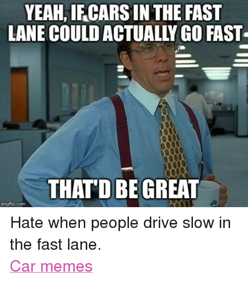 Yeah Ifcars In The Fast Lane Couldactually Go Fast 0000 That Dbe