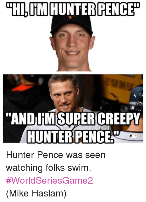 Creepy, Mlb, and Hunter Pence: ITM HUNTER PENCE  TANDUM SUPER CREEPY  HUNTER PENCE Hunter Pence was seen watching folks swim. ‪#‎WorldSeriesGame2‬  (Mike Haslam)