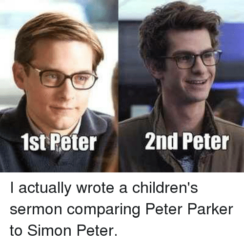 Children, Christian Memes, and Actual: 1st Peter  2nd Peter I actually wrote a children's sermon comparing Peter Parker  to Simon Peter.