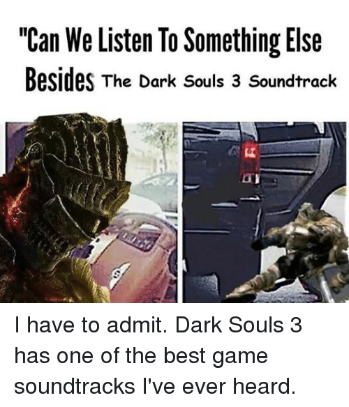 Can We Listen to Something Else Besides the Dark Souls 3