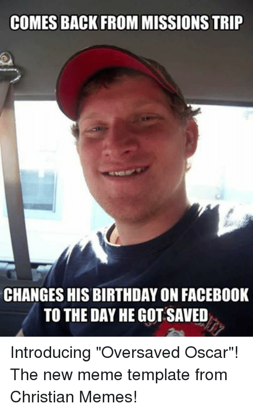 Birthday Facebook And Meme COMES BACK FROM MISSIONS TRIP CHANGES HIS BIRTHDAY ON
