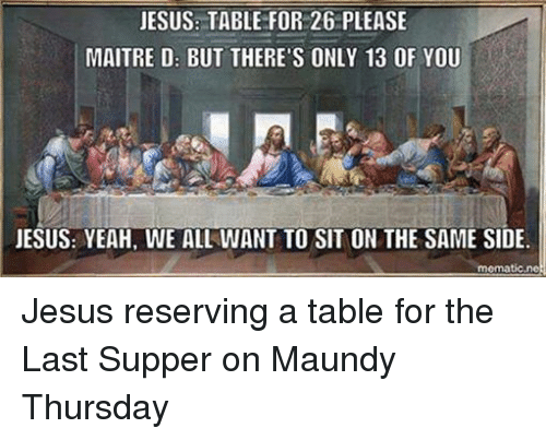 Facebook Jesus reserving a table for the 120a1f jesus table for 26 please maitre d but there's only 13 of you jesus