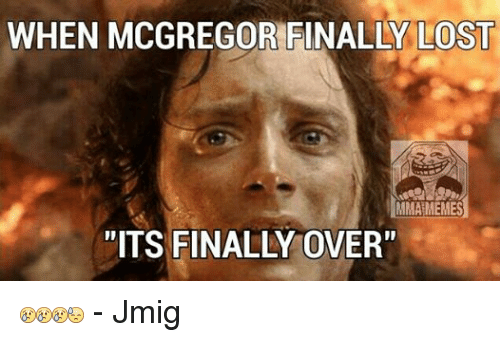 """Finals, Meme, and Memes: WHEN MCGREGOR FINALLY LOST  MMA MEMES  """"ITS FINALLY OVER""""  - Jmig"""