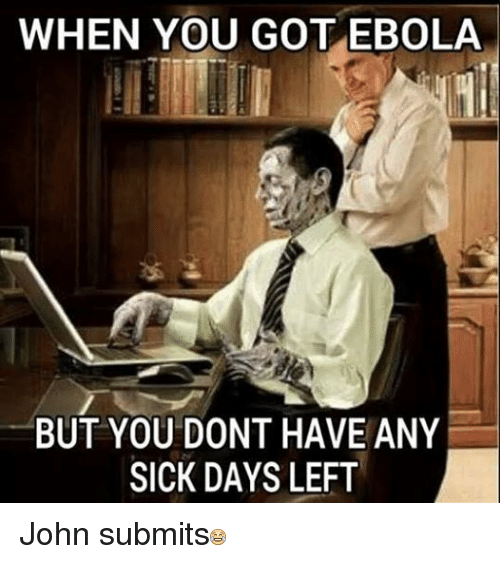 When You Go Tebola But You Dont Have Any Sick Days Left John Submits