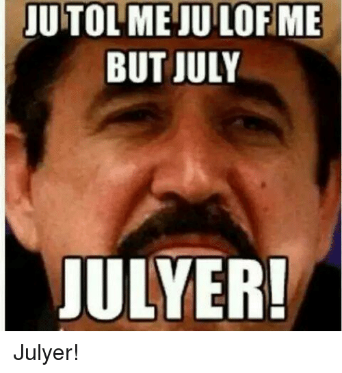 Jutolmejuilofme But July Julyer Julyer Mexican Word Of The Day