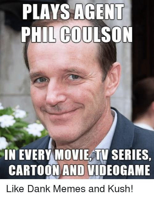 Dank, Meme, and Memes: PLAYS AGENT  PHIL COULSON  IN EVERY MOVIE TV SERIES,  CARTOON AND VIDEOGAME Like Dank Memes and Kush!