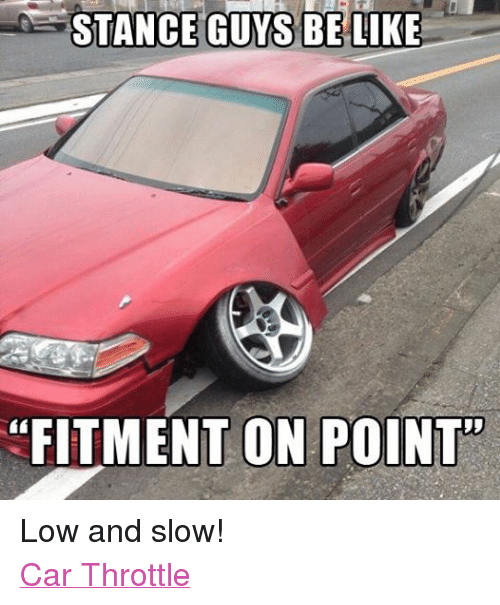 Stance Guys Be Like Fitment On Point Low And Slow Car Throttle Be