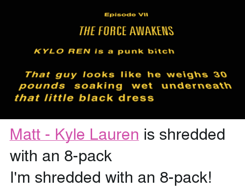 Episode Vii The Force Awakens Kylo Ren Is A Punk Bitch That Guy
