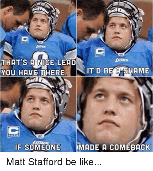 Be Like, Nfl, and Nice: THAT S A NICE LEAD  IT D BE A SHAME  YOU HAVE THERE.  IF SOMEONE  MADE A COMEBACK Matt Stafford be like...