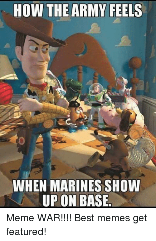 Best Military Branch To Join >> HOW THE ARMY FEELS WHEN MARINES SHOW UP ON BASE Meme WAR ...