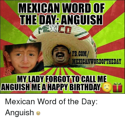 Facebook Mexican Word of the Day Anguish a6ea81 ✅ 25 best memes about happy birthday mexican happy birthday
