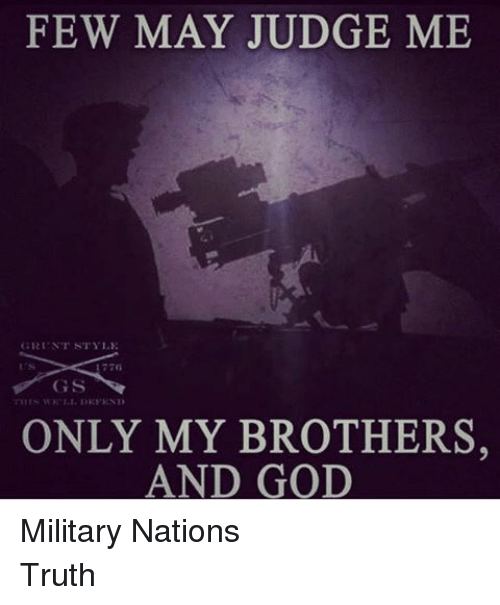 6901263bf FEW MAY JUDGE ME GRUNT STYLE ONLY MY BROTHERS AND GOD Military ...