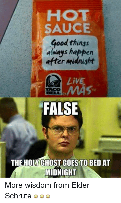 Facebook More wisdom from Elder Schrute 353110 hot sauce 00 things always happen after midnight live false the