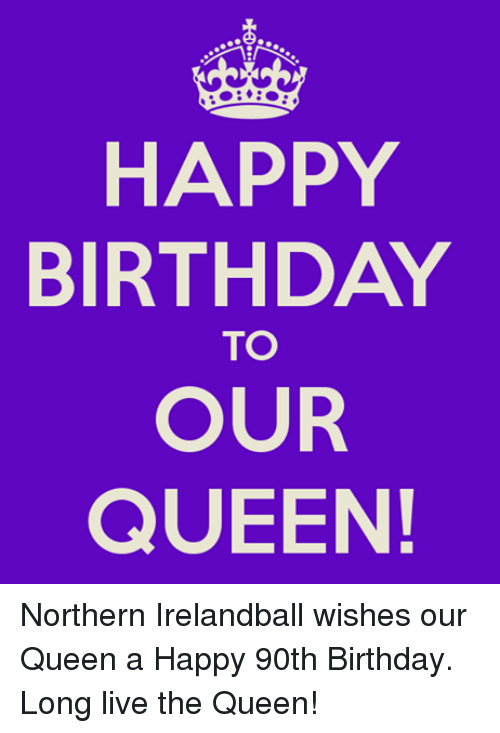 Happy Birthday To Our Queen Northern Irelandball Wishes Our Queen A