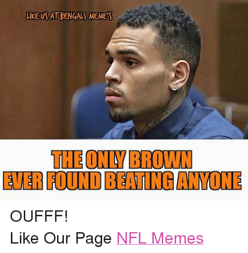 Meme, Memes, and Nfl: LIKE US AT BENGALS MEME'S  THE ON BROWN OUFFF! Like Our Page NFL Memes