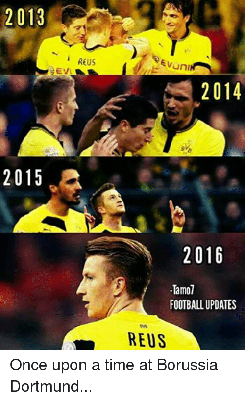 Soccer, Once Upon a Time, and Time: 2013  2015  REUS  Evuni  2014  2016  Tamol  FOOTBALL UPDATES  REUS Once upon a time at Borussia Dortmund...