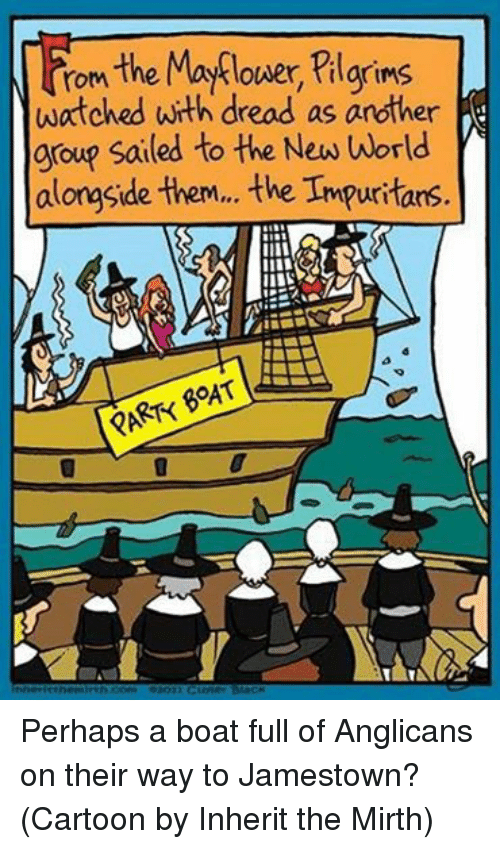 Dreads, Party, and Cartoon: rom  the Mayflower, tilgrims  watched with dread as another  group sailed to the New alongside  them... the Impuritons  eoAT  PARTY Perhaps a boat full of Anglicans on their way to Jamestown?  (Cartoon by Inherit the Mirth)