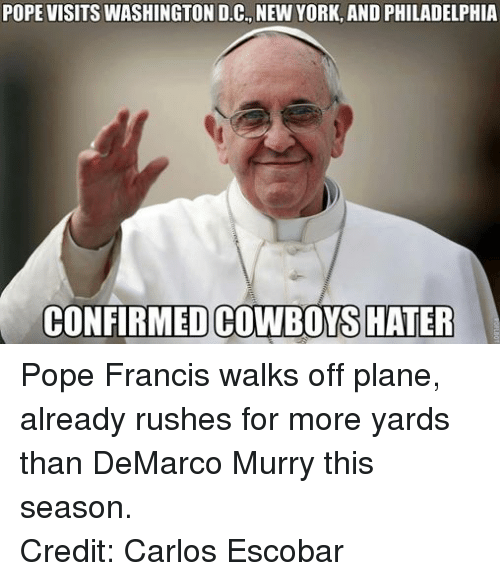 New York, Nfl, and Pope Francis: POPE VISITS WASHINGTON D.C., NEW YORK, AND PHILADELPHIA  CONFIRMED HATER Pope Francis walks off plane, already rushes for more yards than DeMarco Murry this season.  Credit: Carlos Escobar