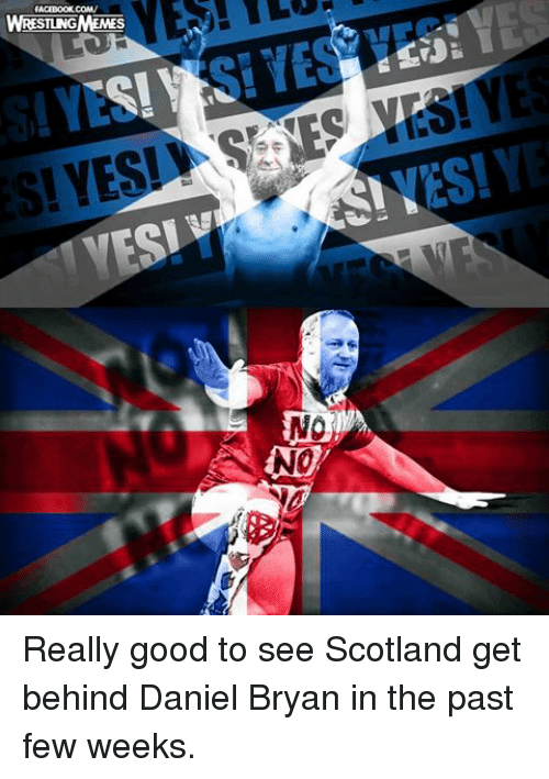 Wrestling, World Wrestling Entertainment, and Facebookcom: FACEBOOKCOM/  WRESTINGMENES  NO  NO Really good to see Scotland get behind Daniel Bryan in the past few weeks.