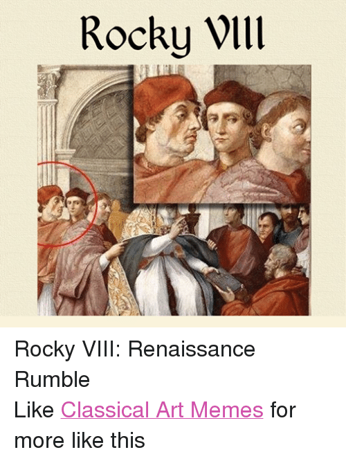 Meme, Memes, and Rocky: Rocky Wlll Rocky VIII: Renaissance Rumble Like Classical Art Memes for more like this
