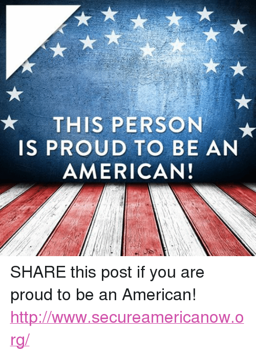 THIS PERSON IS PROUD TO BE AN AMERICAN! SHARE This Post if