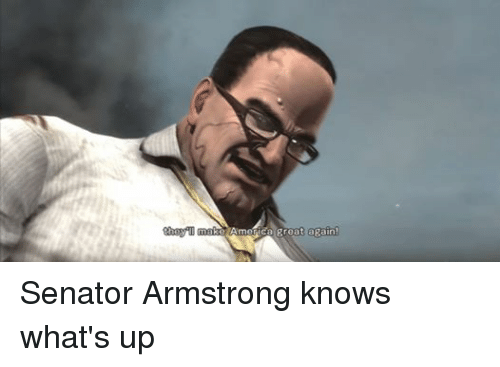 America, Ups, and Dank Memes: hey  make America great again Senator Armstrong knows what's up