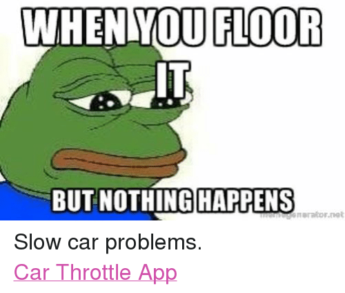 When You Floor But Nothing Happens Marator Net Slow Car Problems Car