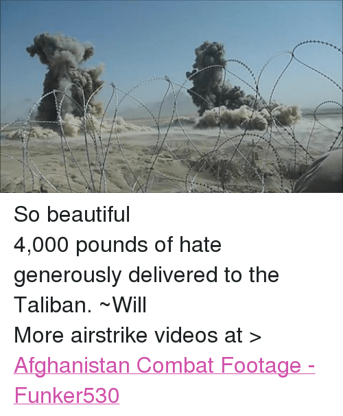 So Beautiful4000 Pounds of Hate Generously Delivered to the Taliban