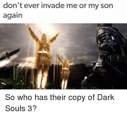 Love Each Other When Two Souls: 25+ Best Memes About Dark Souls