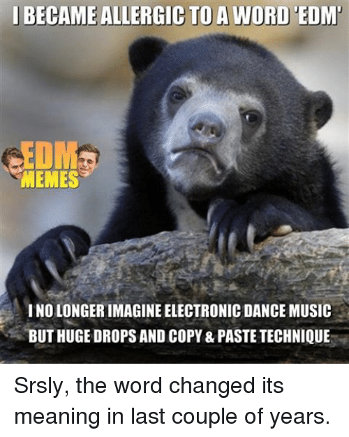 IBECAMEALLERGIC TO a WORD EDM MEMES INOLONGERIMAGINE