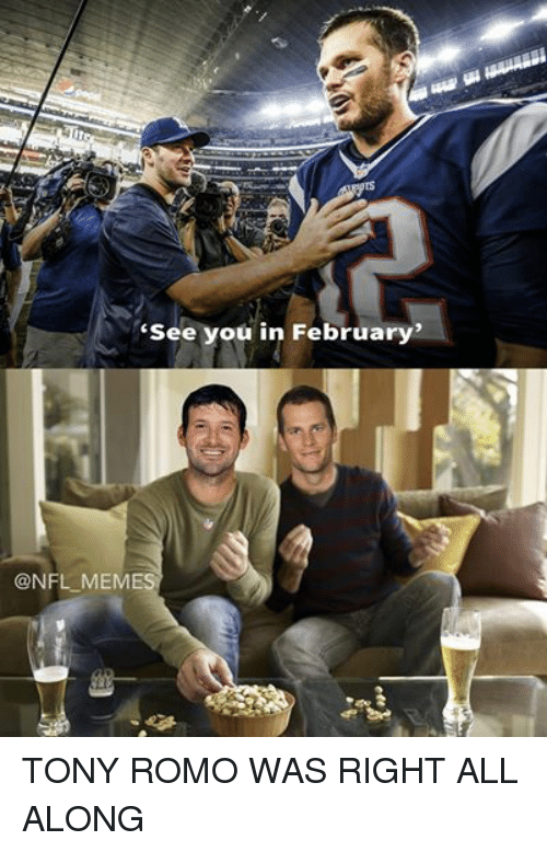"""Meme, Memes, and Nfl: """"See you in February'  @NFL MEMES TONY ROMO WAS RIGHT ALL ALONG"""