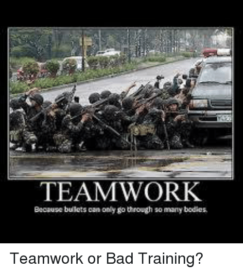 TEAMWORK Because Bullets Can Only Go Through So Many Bodies ...