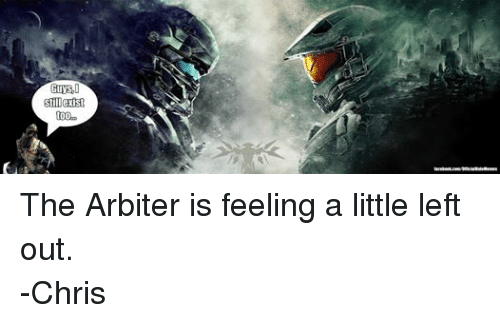 Still Exist toOO the Arbiter Is Feeling a Little Left Out