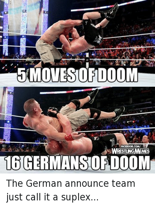 Facebook, Wrestling, and World Wrestling Entertainment: MOVES ORDOOM  FACEBOOK COM/  AWRESTUNGMEMES The German announce team just call it a suplex...