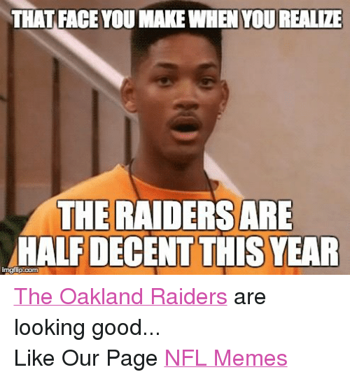Facebook The Oakland Raiders are looking good e2c114 that face you make when you realize the raiders are half decent this