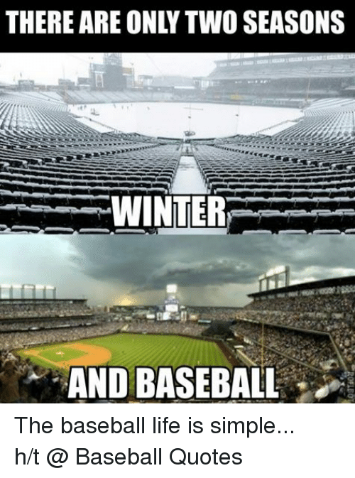 THERE ARE ONLY TWO SEASONS MT WINTER AND BASEBALL The Baseball Life Magnificent Baseball Life Quotes