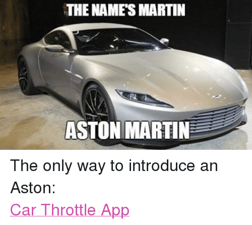 The Names Martin Aston Martin The Only Way To Introduce An Aston Car