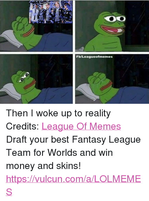 Facebook Then I woke up to reality 068b76 ✅ 25 best memes about league of legends league of legends memes,Leagueoflegends Meme