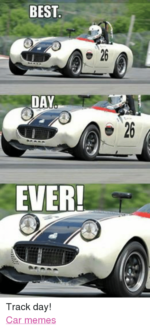 Best Day Ever Track Day Car Memes Cars Meme On Me Me