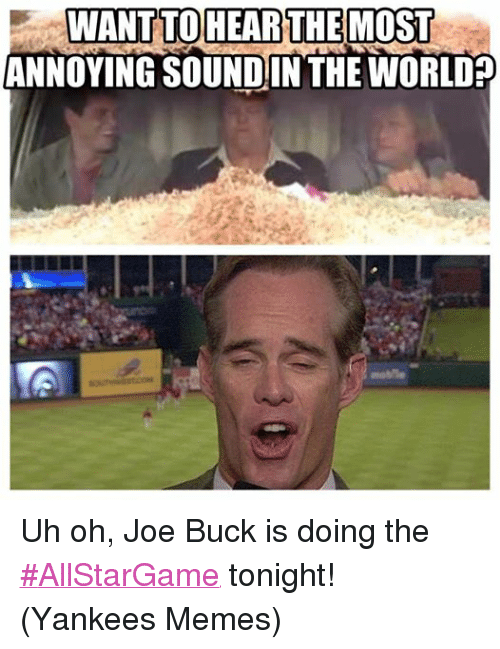 Facebook Uh oh Joe Buck is doing da1ae1 want to hear the most annoying sound in the world uh oh joe buck is
